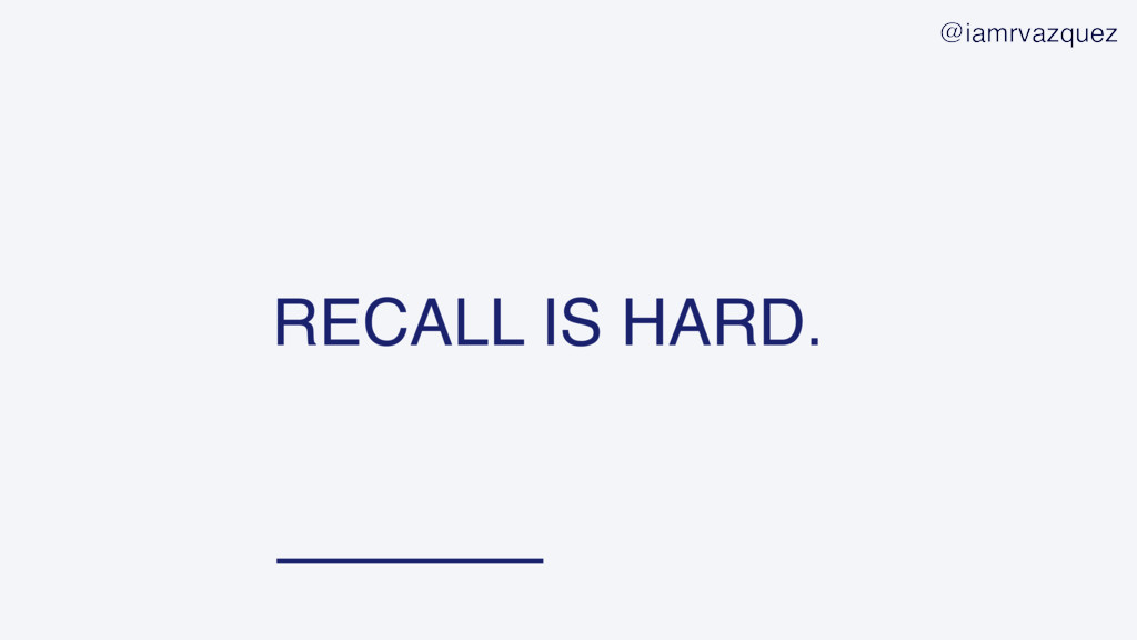 RECALL IS HARD. @iamrvazquez
