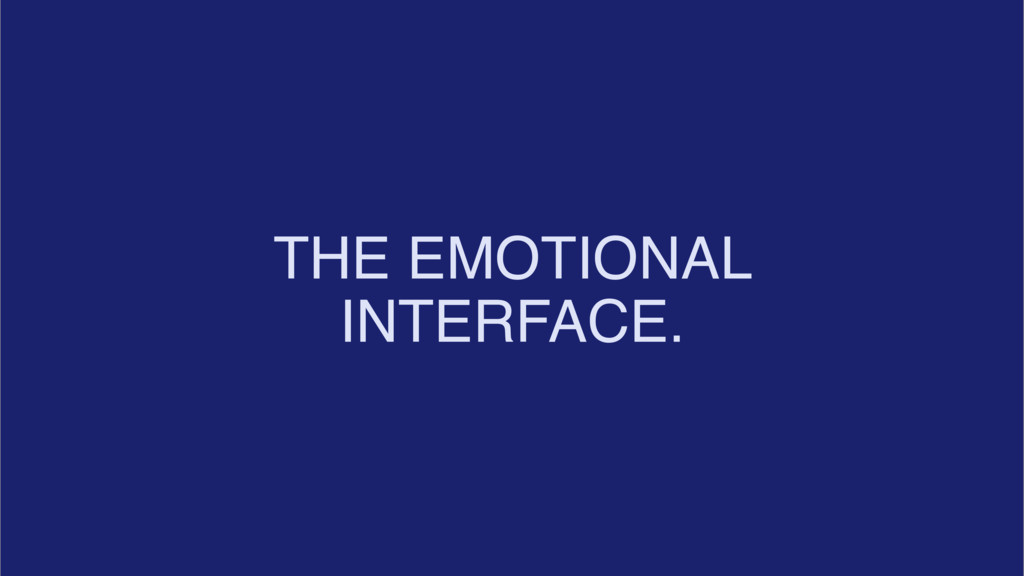 THE EMOTIONAL INTERFACE.