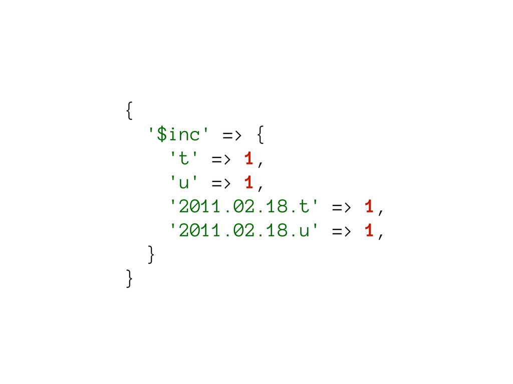 { '$inc' => { 't' => 1, 'u' => 1, '2011.02.18.t...