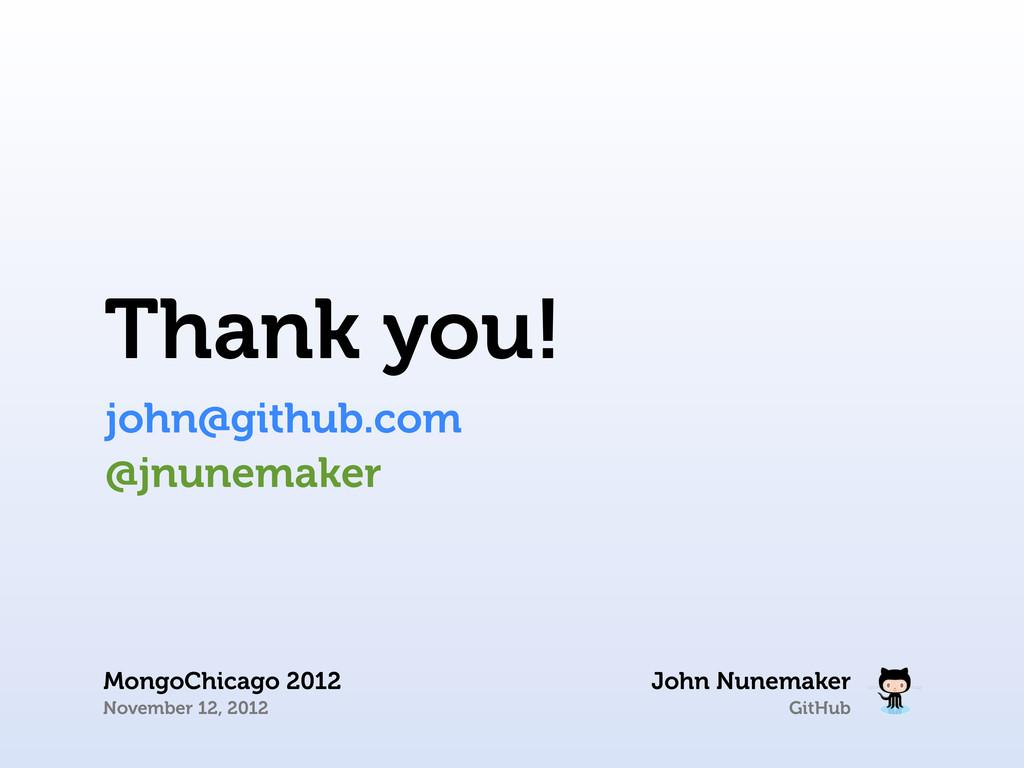 GitHub Thank you! john@github.com John Nunemake...