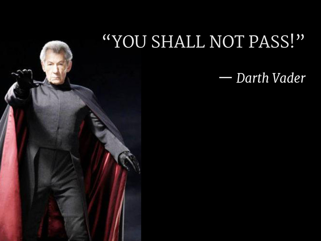 """YOU SHALL NOT PASS!"" — Darth Vader"