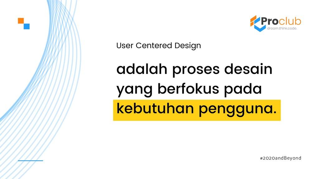 adalah proses desain yang berfokus pada kebutuh...