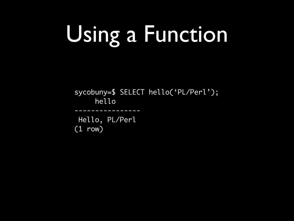 Using a Function sycobuny=$ SELECT hello('PL/Pe...