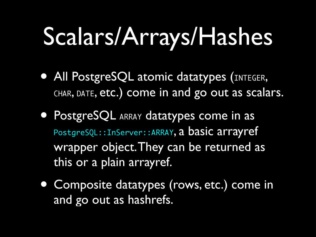 Scalars/Arrays/Hashes • All PostgreSQL atomic d...