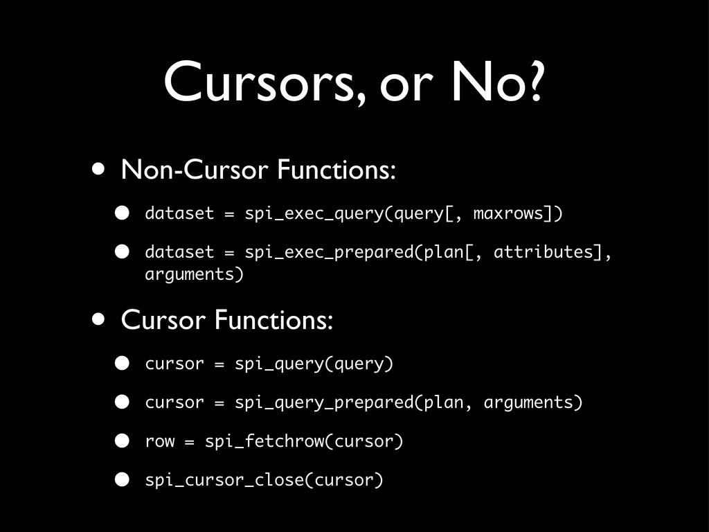 Cursors, or No? • Non-Cursor Functions: • datas...