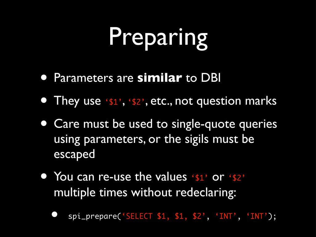 Preparing • Parameters are similar to DBI • The...