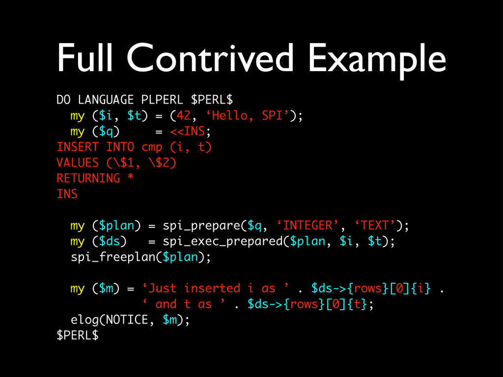 Full Contrived Example DO LANGUAGE PLPERL $PERL...