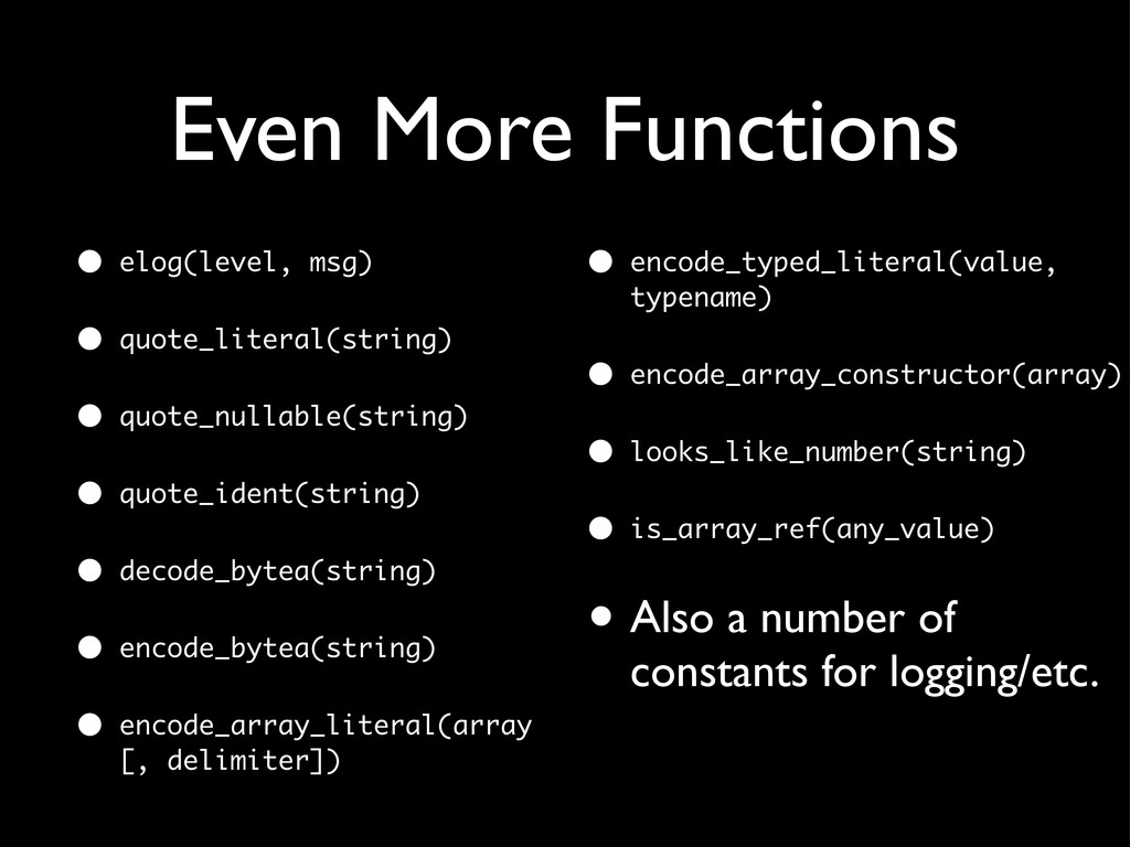Even More Functions • elog(level, msg) • quote_...