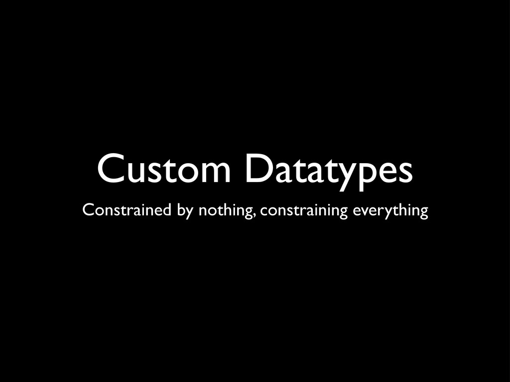 Custom Datatypes Constrained by nothing, constr...