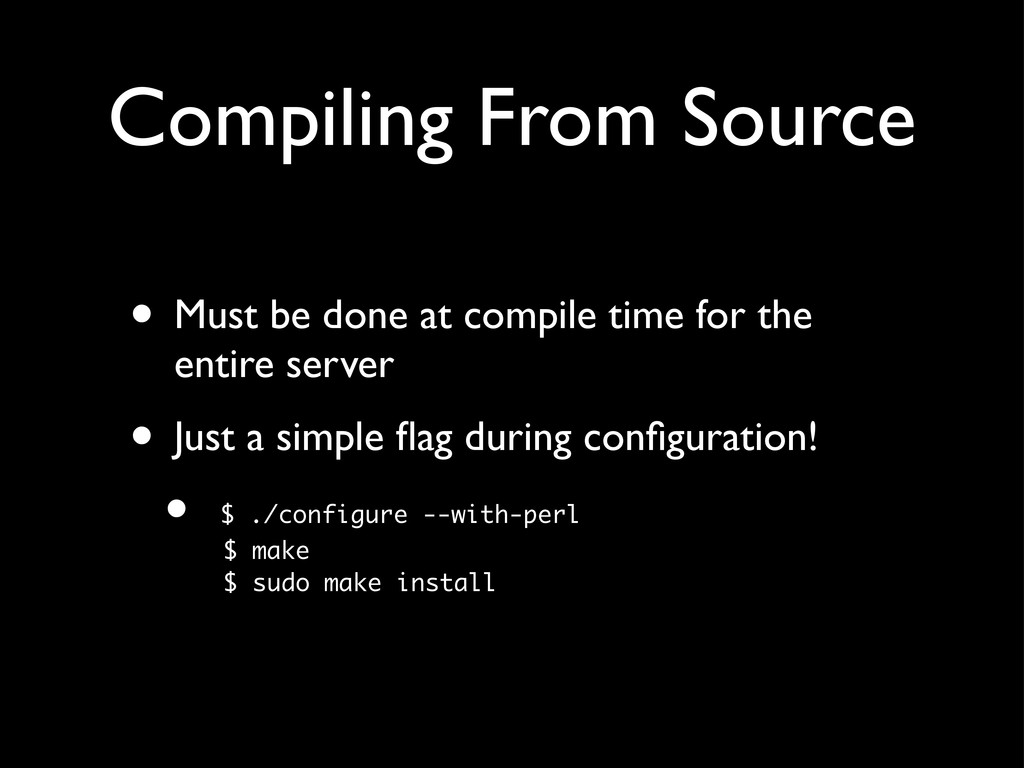 Compiling From Source • Must be done at compile...
