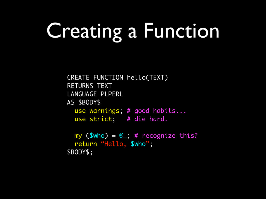 Creating a Function CREATE FUNCTION hello(TEXT)...