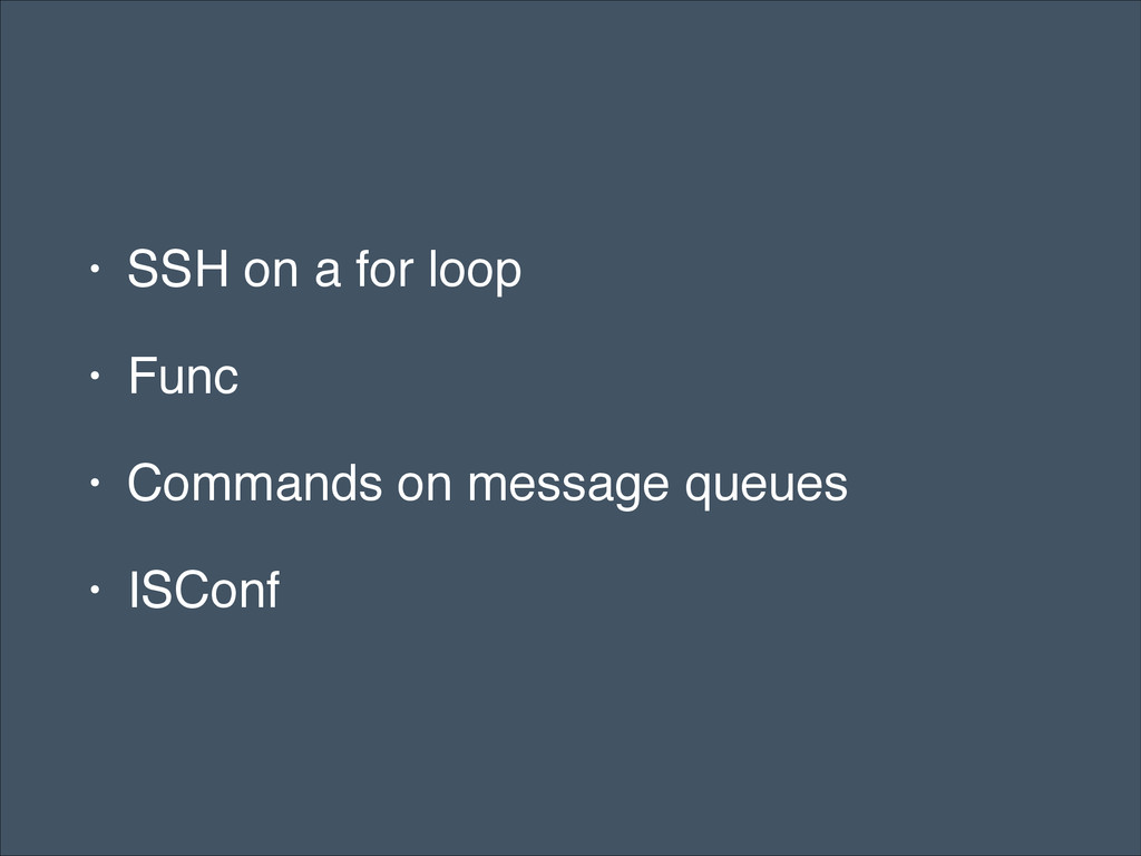 • SSH on a for loop! • Func! • Commands on mess...