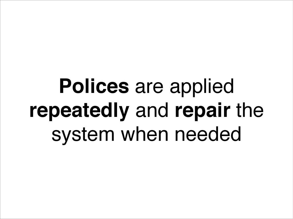 Polices are applied repeatedly and repair the s...