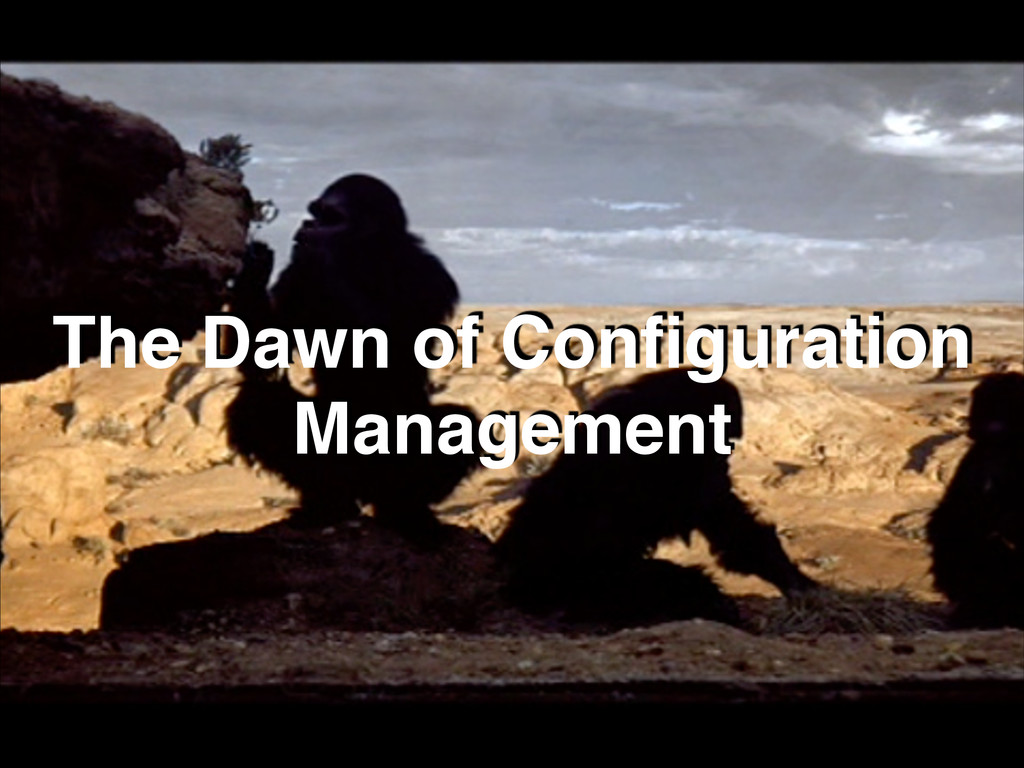The Dawn of Configuration Management