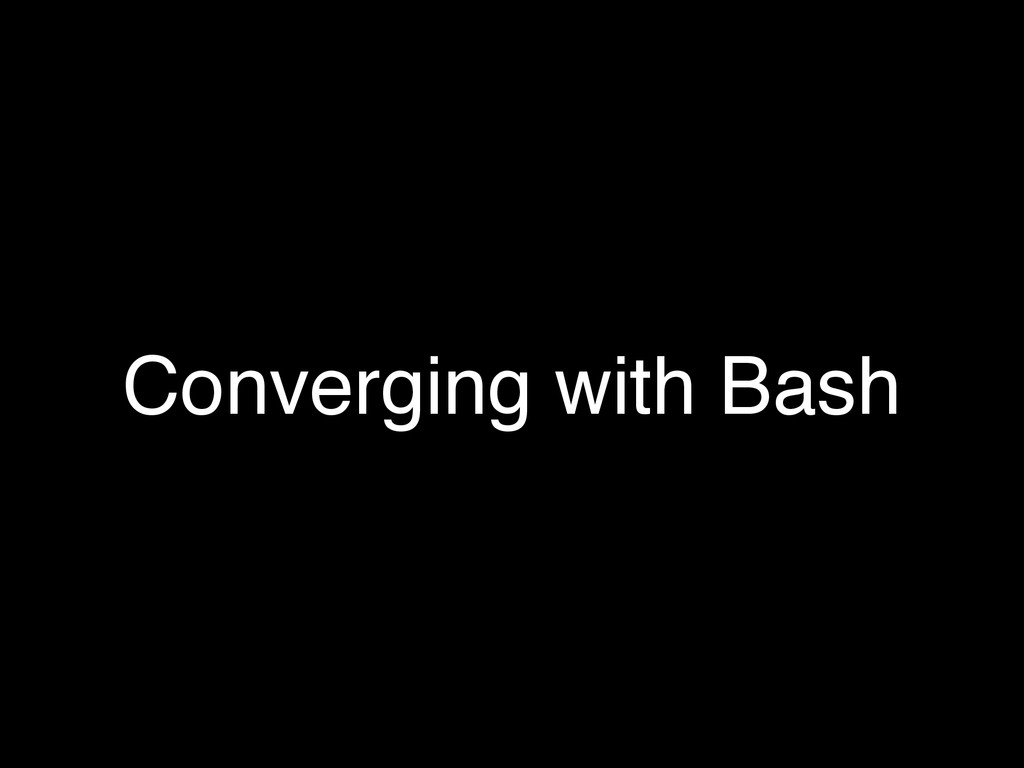 Converging with Bash