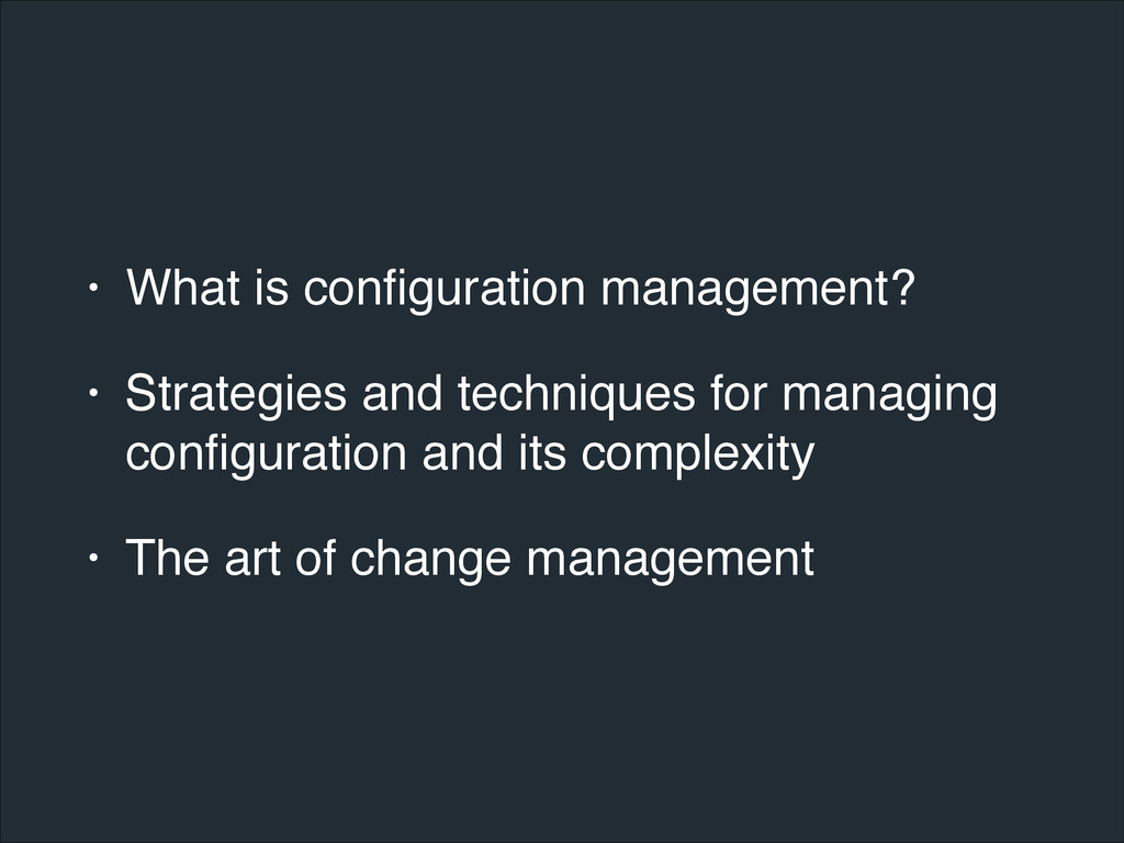 • What is configuration management?! • Strategie...