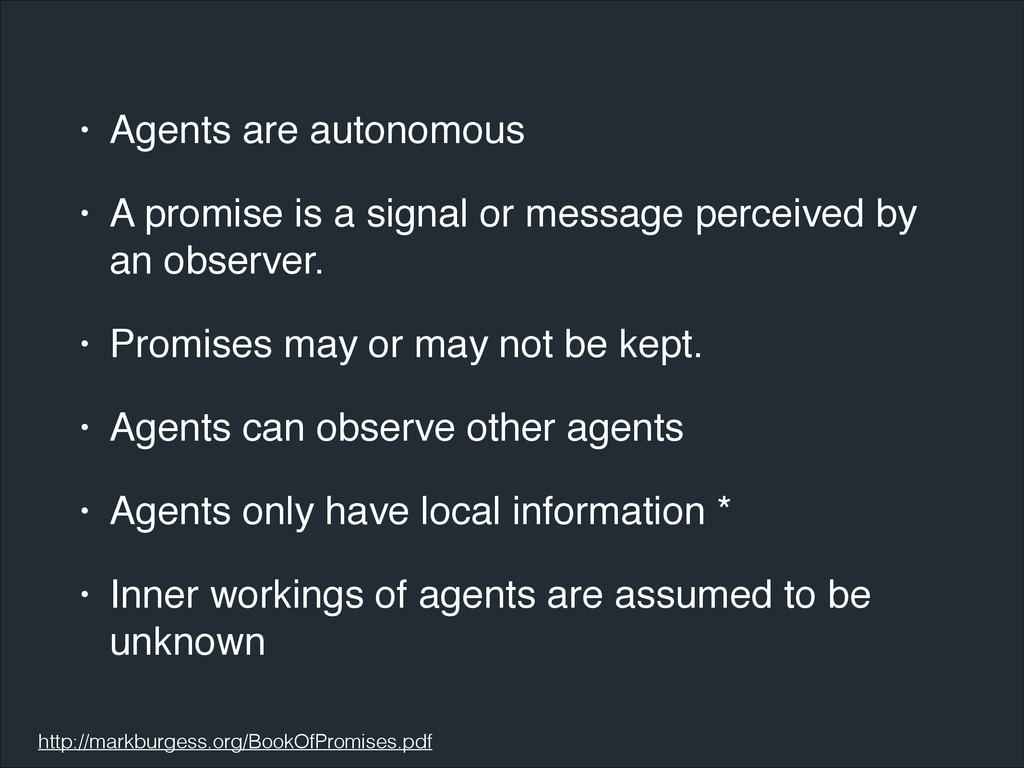• Agents are autonomous! • A promise is a signa...
