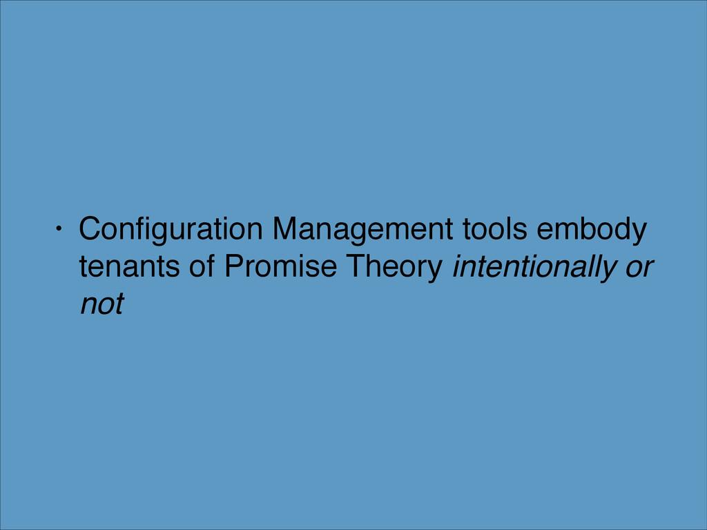 • Configuration Management tools embody tenants ...