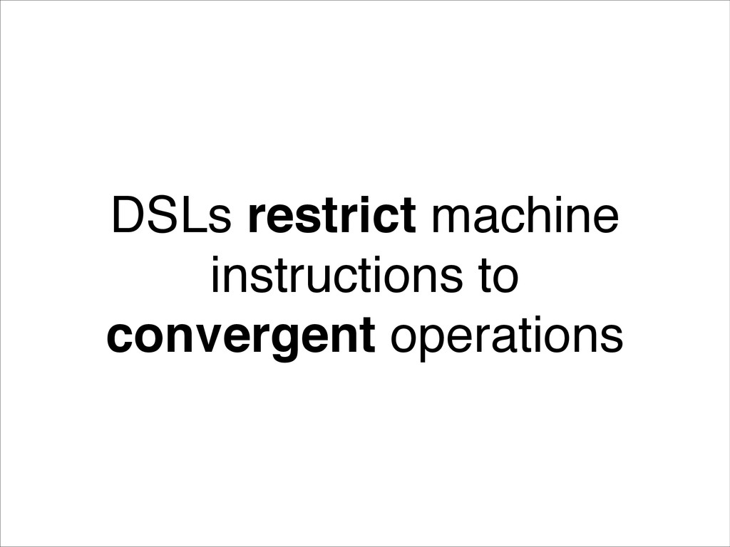 ! DSLs restrict machine instructions to converg...
