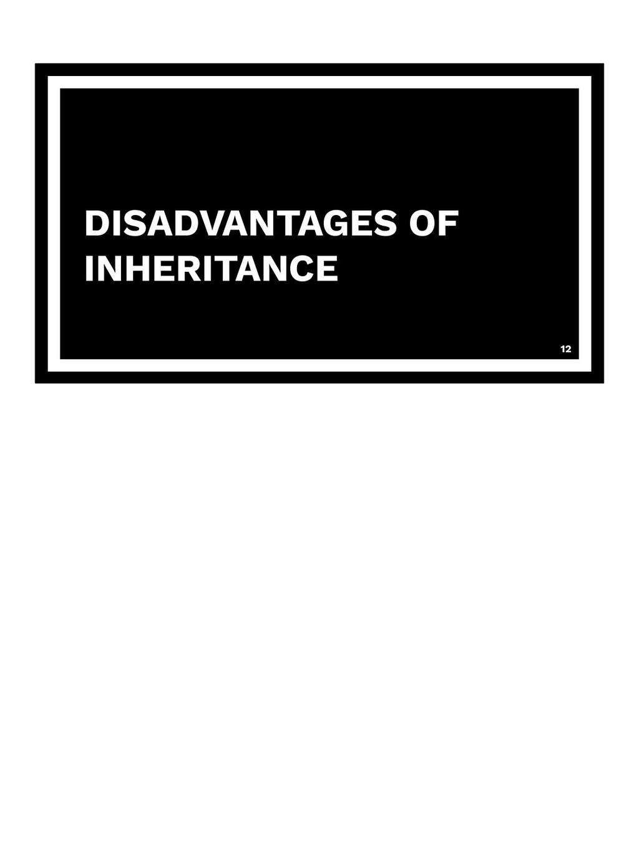 DISADVANTAGES OF INHERITANCE 12