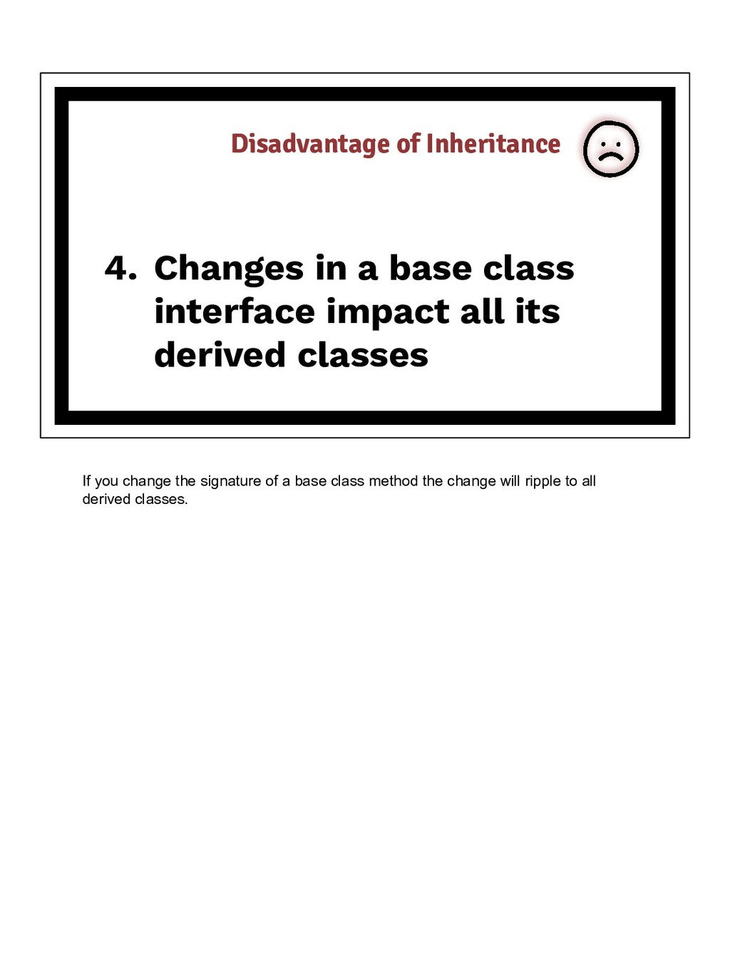 Disadvantage of Inheritance 4. Changes in a bas...