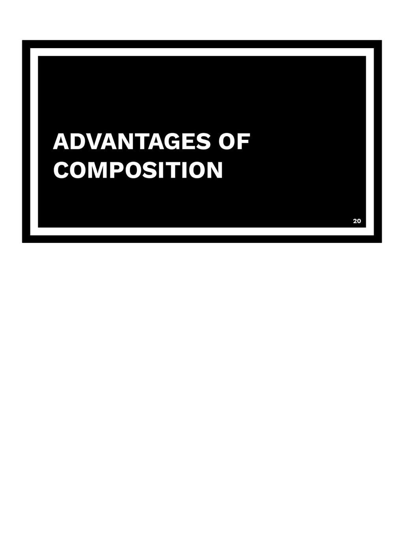 ADVANTAGES OF COMPOSITION 20