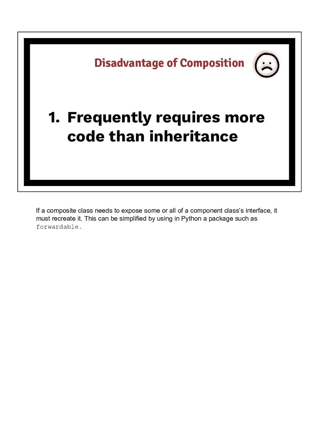 1. Frequently requires more code than inheritan...