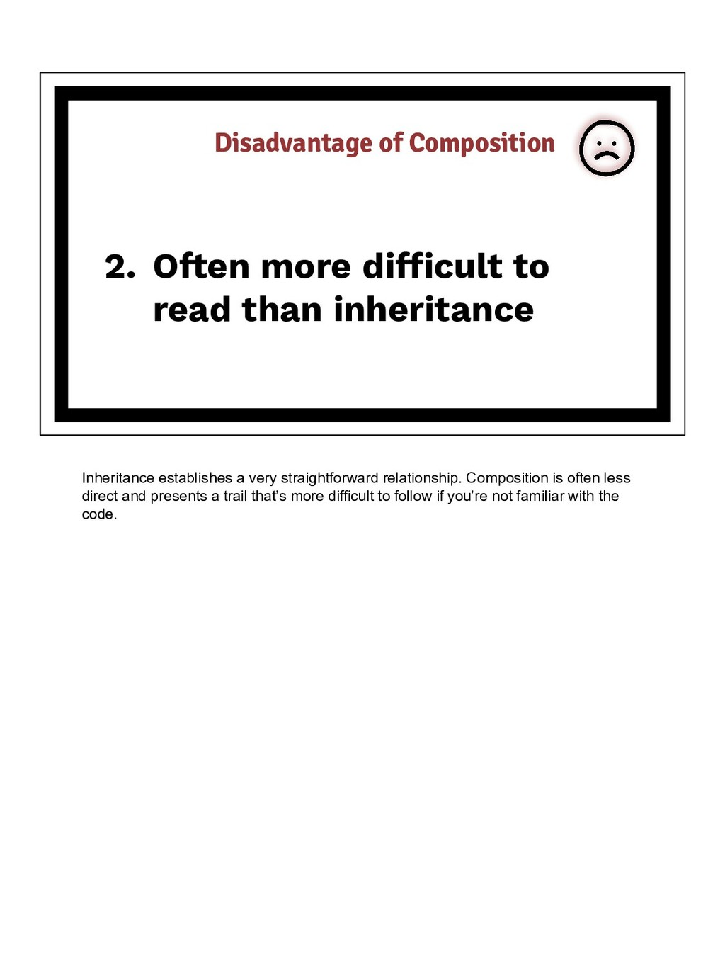 2. Often more difficult to read than inheritance...