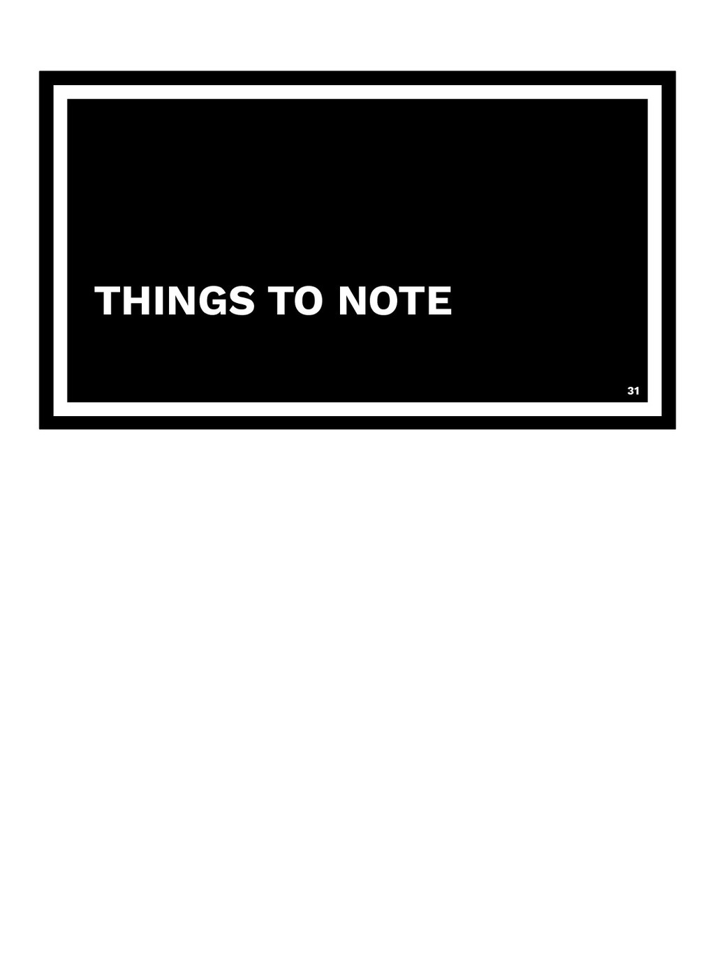 THINGS TO NOTE 31
