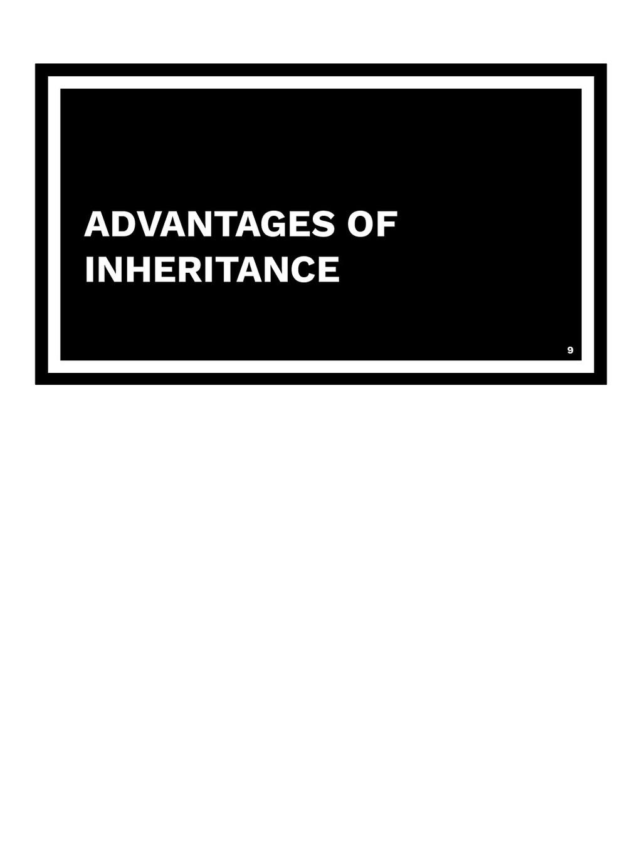 ADVANTAGES OF INHERITANCE 9