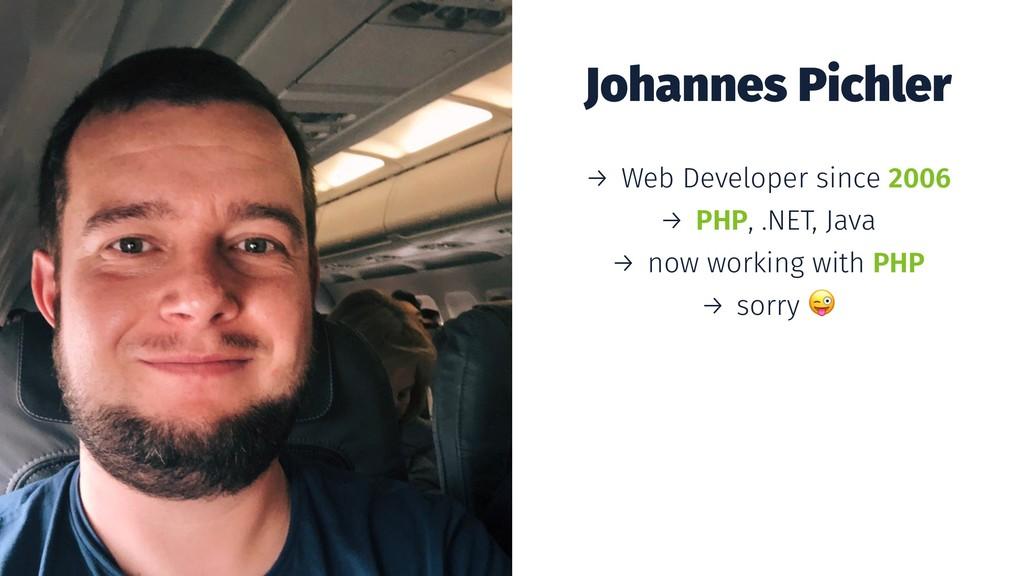 Johannes Pichler → Web Developer since 2006 → P...