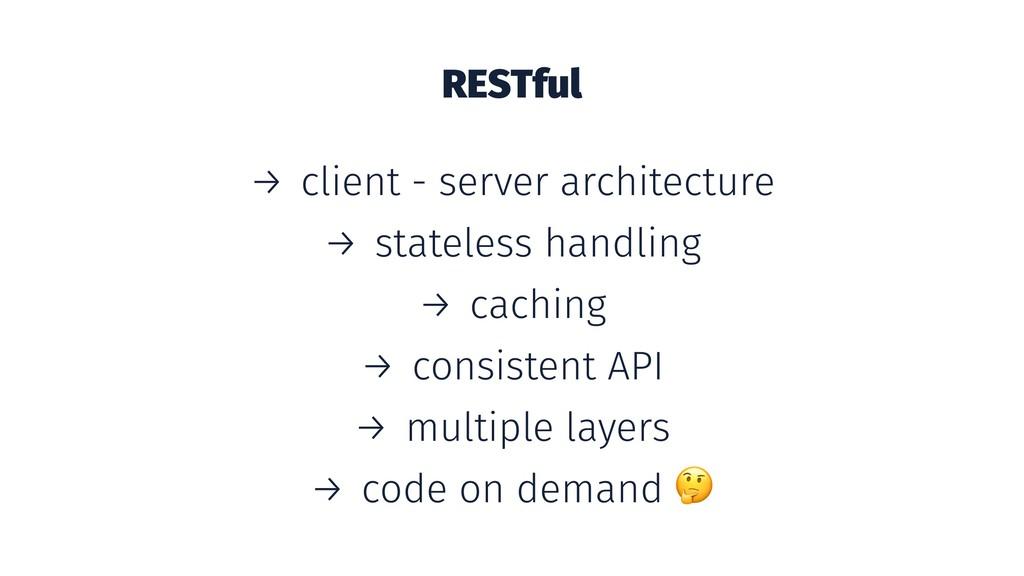 RESTful → client - server architecture → statel...