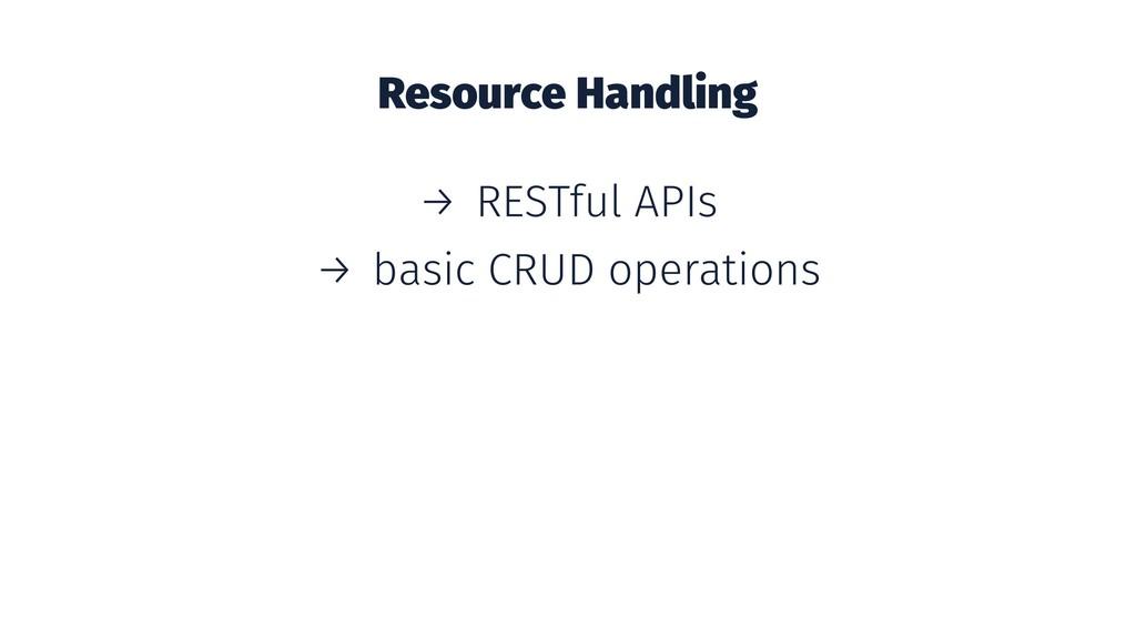 Resource Handling → RESTful APIs → basic CRUD o...