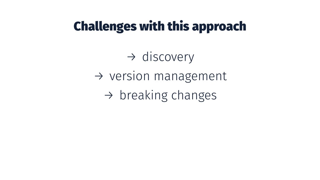 Challenges with this approach → discovery → ver...