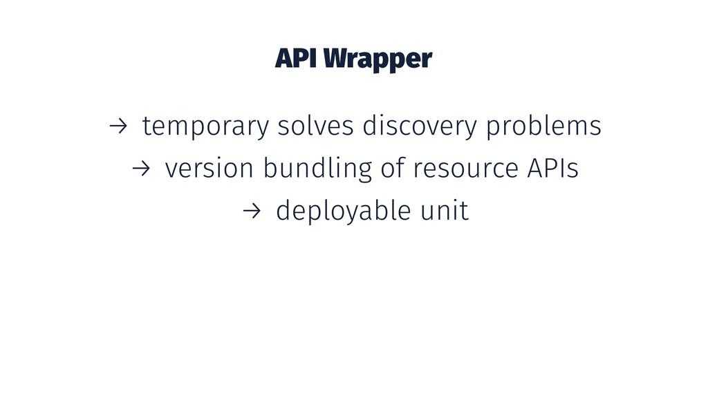 API Wrapper → temporary solves discovery proble...