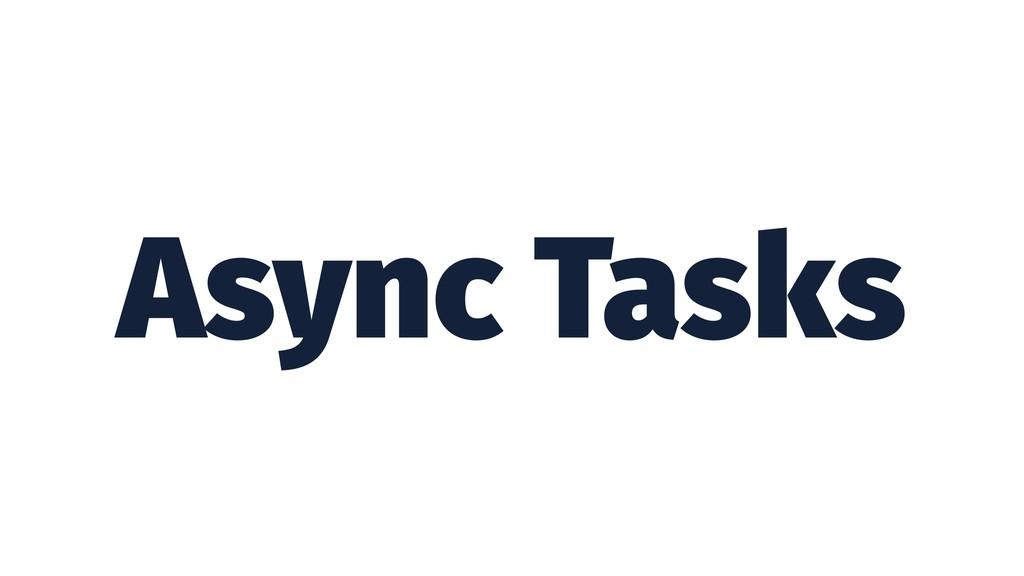 Async Tasks