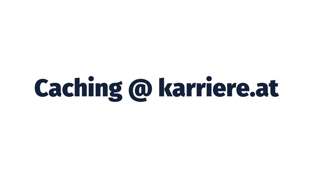 Caching @ karriere.at