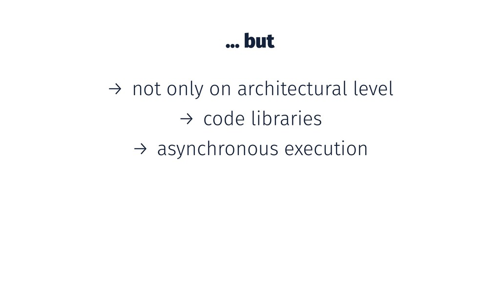 ... but → not only on architectural level → cod...