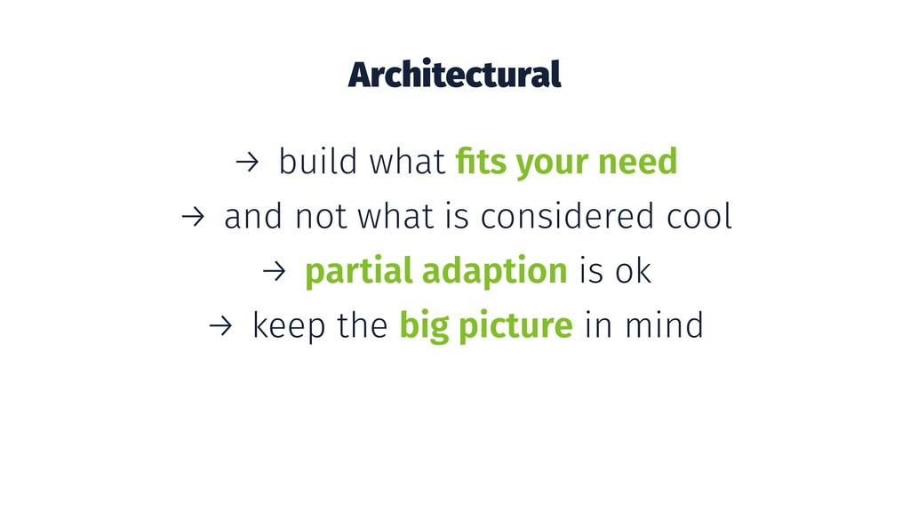 Architectural → build what fits your need → and ...
