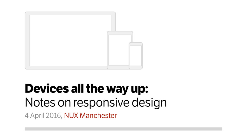 Devices all the way up: Notes on responsive des...