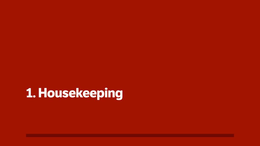 1. Housekeeping