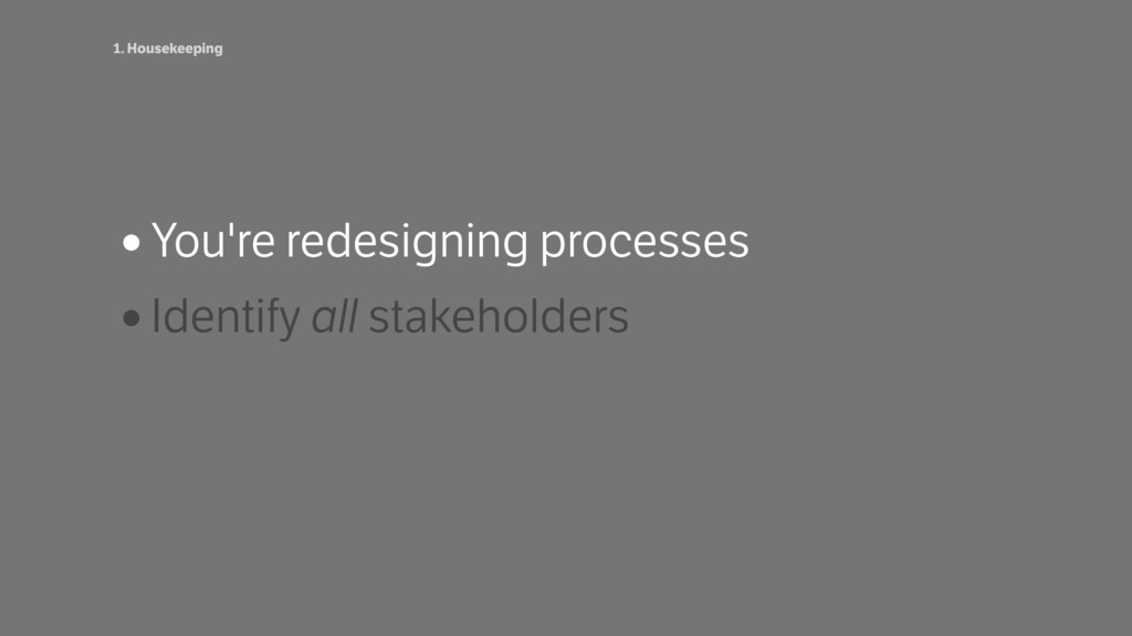 •You're redesigning processes •Identify all sta...