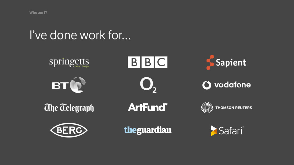 I've done work for… Who am I?