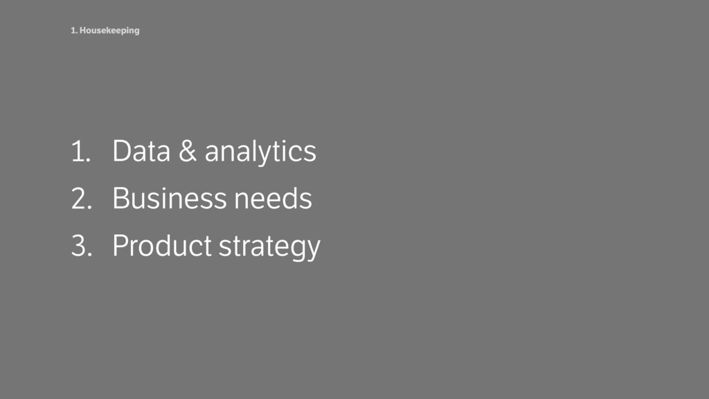1. Data & analytics 2. Business needs 3. Produc...