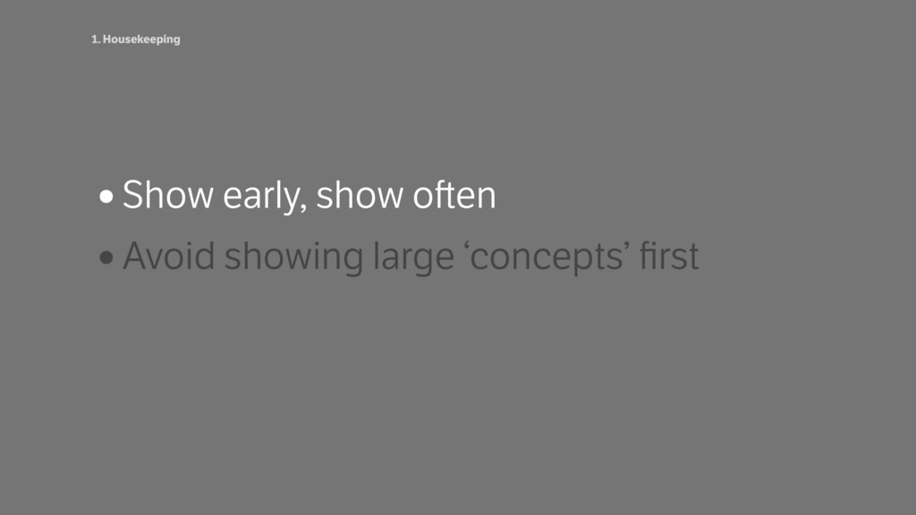 •Show early, show o en •Avoid showing large 'co...