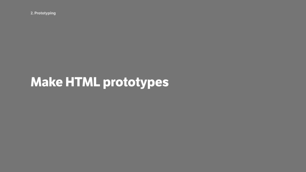 2. Prototyping Make HTML prototypes