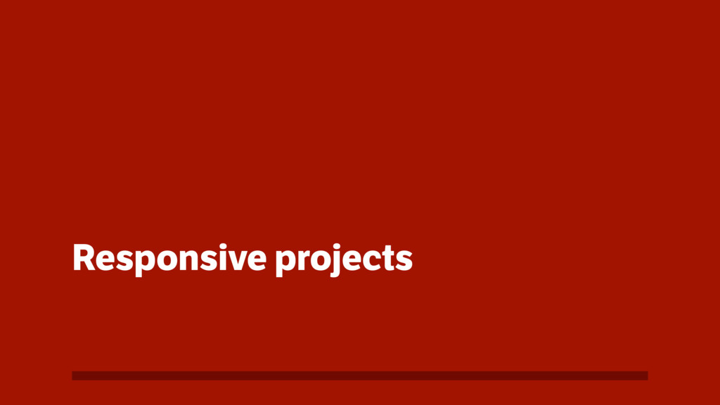 Responsive projects