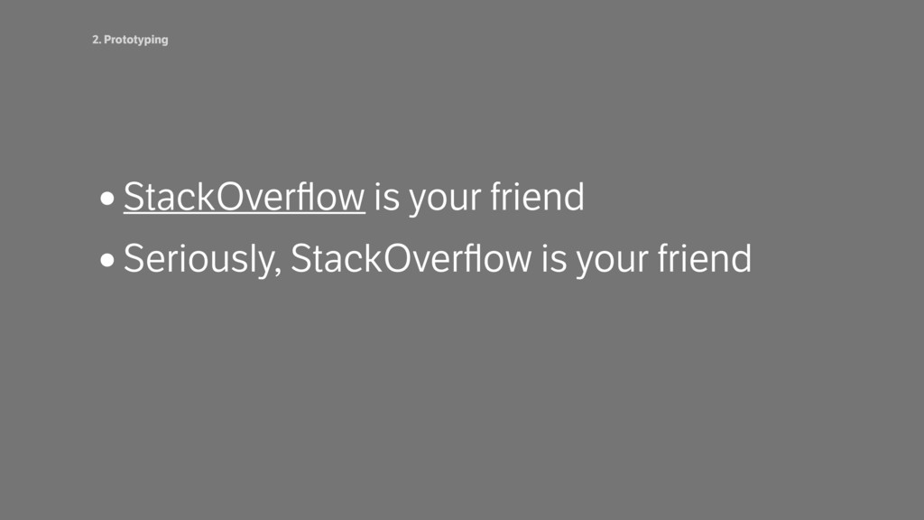 •StackOverflow is your friend •Seriously, StackO...