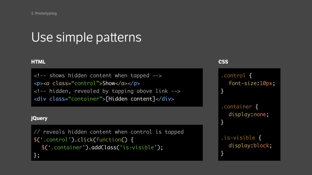 Use simple pa erns HTML jQuery <!-- shows hidde...