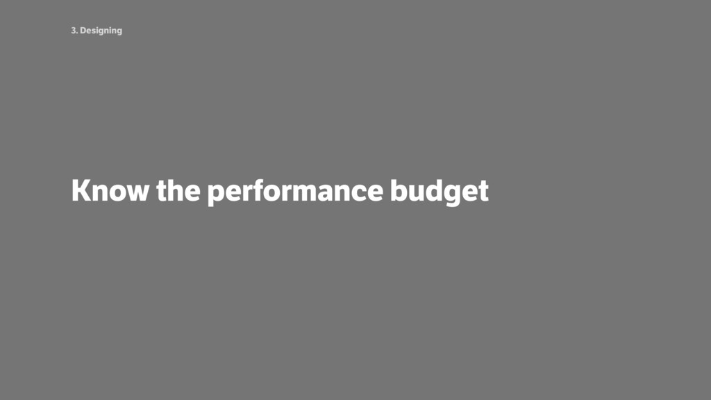 3. Designing Know the performance budget